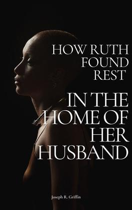 How Ruth Found Rest in The Home of Her Husband