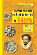 Histoire générale du Pays souverain de Béarn (Tome Ier : des origines à Henri III de Navarre)