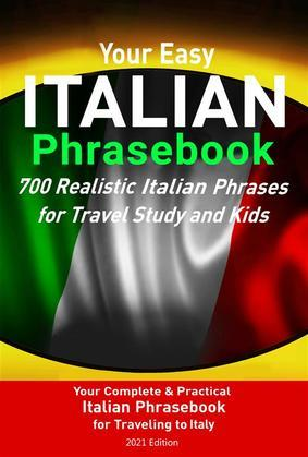 Your Easy Italian Phrasebook 700 Realistic Italian Phrases for Travel Study and Kids