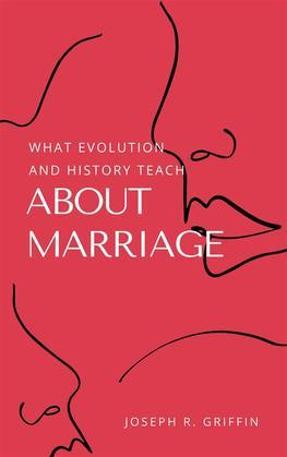 What Evolution and History Teach About Marriage