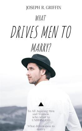 What drive men to marry