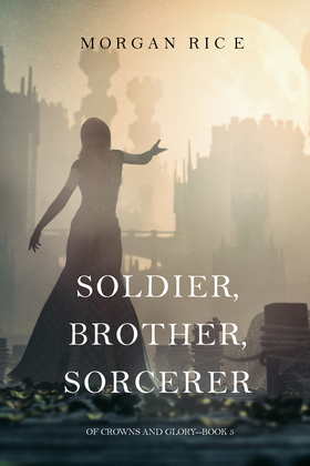 Soldier, Brother, Sorcerer (Of Crowns and Glory--Book 5)
