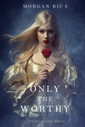 Only the Worthy (The Way of Steel--Book 1)