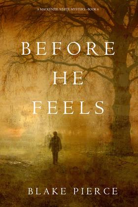 Before He Feels (A Mackenzie White Mystery--Book 6)
