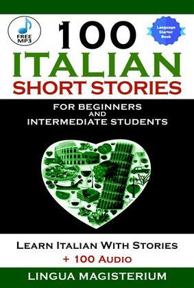 100 Italian Short Stories For Beginners And Intermediate Students
