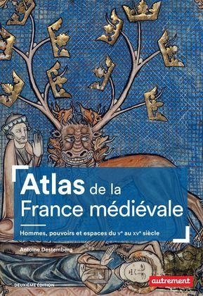 Atlas de la France médiévale, Hommes, pouvoirs et espaces du Ve au XVe siècle