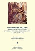 Antiromanisme doctrinal et romanité ecclésiale dans le catholicisme posttridentin (XVIe-XXesiècles)