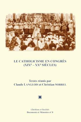 Le catholicisme en congrès (XIXe-XXe siècles)
