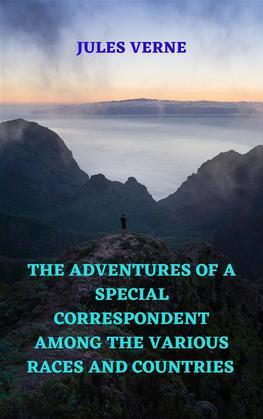 The Adventures of a Special Correspondent among the various Races and Countries