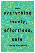 Everything Lovely, Effortless, Safe