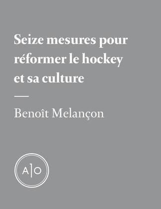 Seize mesures pour réformer le hockey et sa culture
