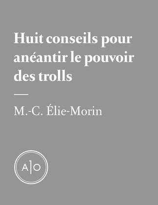 Huit conseils pour anéantir le pouvoir des trolls