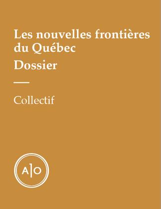 Dossier - Les nouvelles frontières du Québec