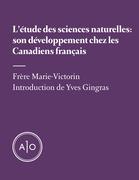 L'étude des sciences naturelles: son développement chez les Canadiens français