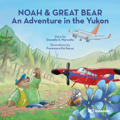 Noah & Great Bear : An Adventure in the Yukon