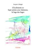 L'Ecclésiaste ou Sept soirées avec Salomon, le Sage des Sages