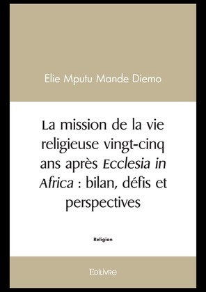 La mission de la vie religieuse vingt-cinq ans après Ecclesia in Africa : bilan, défis et perspectives