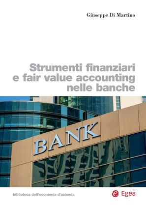 Strumenti finanziari e fair value accounting nelle banche