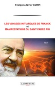 LES VOYAGES INITIATIQUES DE FRANCK ET MANIFESTATIONS DU SAINT PADRE PIO