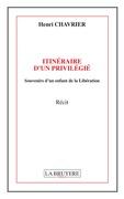 ITINÉRAIRE D'UN PRIVILÉGIÉ - Souvenirs d'un enfant de la Libération