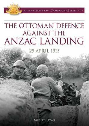 The Ottoman Defence Against the ANZAC Landing - 25 April 1915