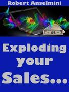 Exploding Your Sales...