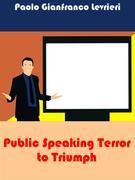 Public Speaking Terror To Triumph