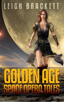 Leigh Brackett: Golden Age Space Opera Tales