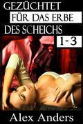 Gezüchtet für das Erbe des Scheichs 1-3: Eine Alpha-Sheikh-Romanze (BDSM, Alpha Mann Dominant, Weibliche Unterwerfung)