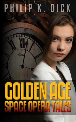 Philip K. Dick: Golden Age Space Opera Tales