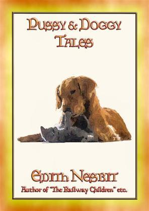 PUSSY and DOGGY TALES - 13 Children's Tales about Cats and Dogs