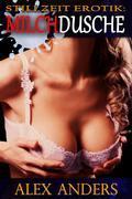 Stillzeit Erotik: Milchdusche (Gemolken und Gesäugt Fantasie)