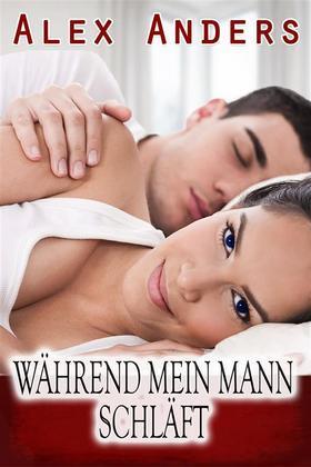 Während mein Mann schläft (Cuckold weibliche Dominanz männliche Unterwerfung Erotik)