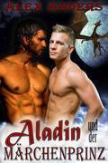 Aladin und der Märchenprinz in der Höhle des Drachen (Ein schwules, multikulturelles, erotisches Märchen)