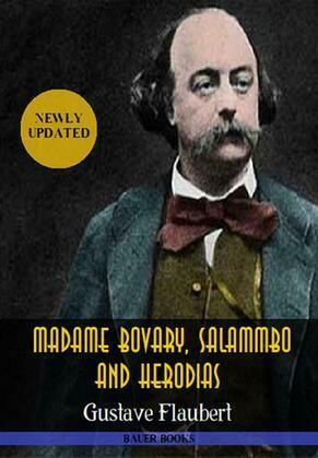 Gustave Flaubert: Madame Bovary,Salammbo and Herodias
