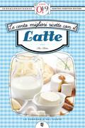 Le cento migliori ricette con il latte