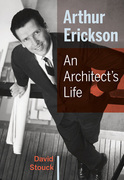 Arthur Erickson: An Architect's Life