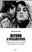 Retour à Philadelphie (promenade analytique et amoureuse avec Rocky et Stallone)