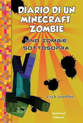 Diario di un Minecraft Zombie. Uno zombie sottosopra  vol. 11