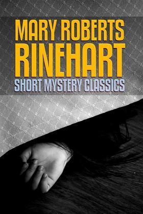 Mary Roberts Rinehart: Short Mystery Classics