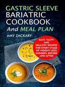 Gastric Sleeve Bariatric Cookbook And Meal Plan Easy, Tasty And Healthy Recipes For Every Stage Of Weight Loss Surgery, Before And After