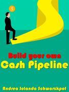 Build Your Own Cash Pipeline