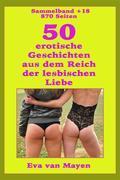 50 erotische Geschichten von den Spielarten der lesbischen Liebe