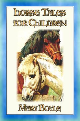 HORSE TALES FOR CHILDREN - Four Illustrated Horse Tales