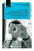 L'autisme : comprendre et agir dans une perspective psychoéducative