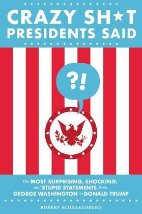Crazy Sh*t Presidents Said