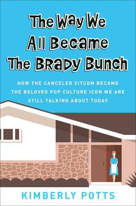 The Way We All Became The Brady Bunch