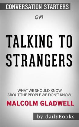 Talking to Strangers: What We Should Know about the People We Don't Know byMalcolm Gladwell: Conversation Starters