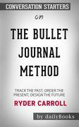 The Bullet Journal Method: Track the Past, Order the Present, Design the Future byRyder Carroll: Conversation Starters