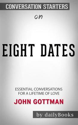 Eight Dates: Essential Conversations for a Lifetime of Love byJohn Gottman: Conversation Starters